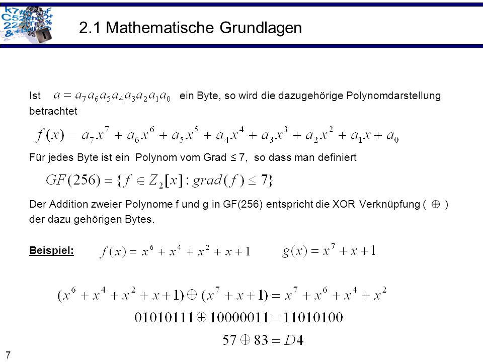 7 2.1 Mathematische Grundlagen Ist ein Byte, so wird die dazugehörige Polynomdarstellung betrachtet Für jedes Byte ist ein Polynom vom Grad 7, so dass