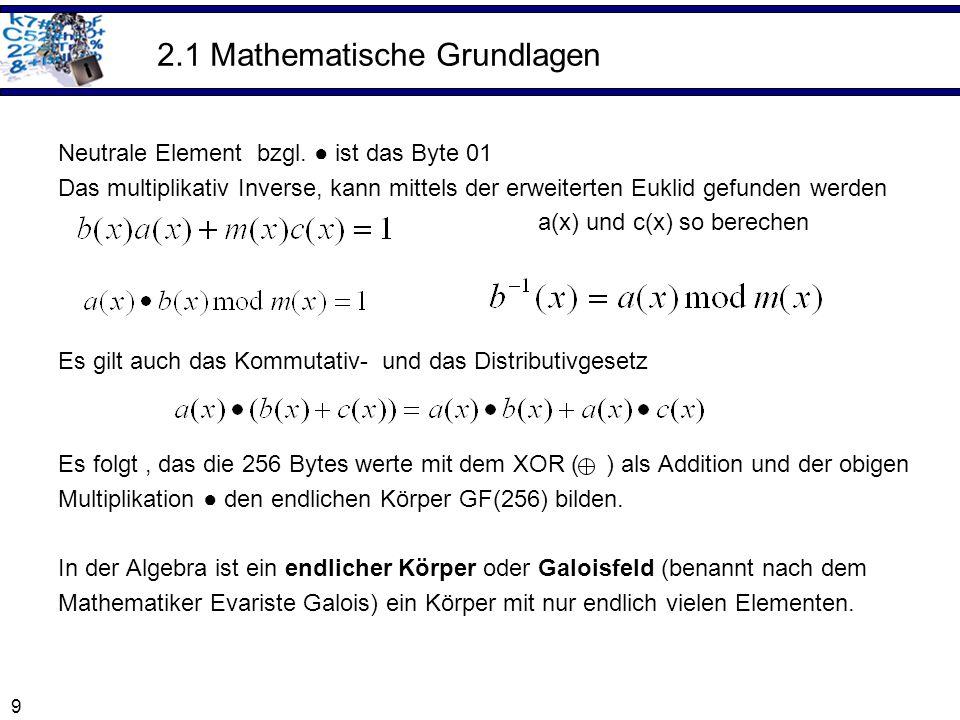 9 2.1 Mathematische Grundlagen Neutrale Element bzgl. ist das Byte 01 Das multiplikativ Inverse, kann mittels der erweiterten Euklid gefunden werden a
