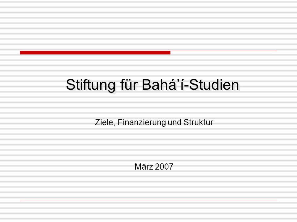 Stiftung für Baháí-Studien Ziele, Finanzierung und Struktur März 2007