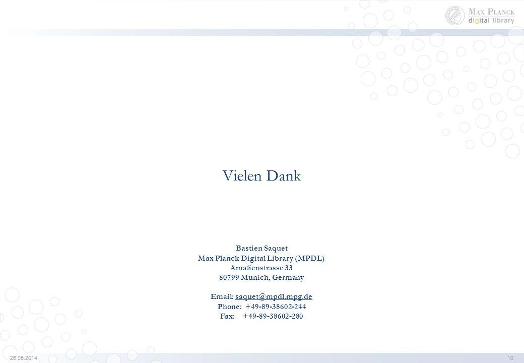 Vielen Dank Bastien Saquet Max Planck Digital Library (MPDL) Amalienstrasse 33 80799 Munich, Germany Email: saquet@mpdl.mpg.de Phone: +49-89-38602-244 Fax: +49-89-38602-280saquet@mpdl.mpg.de 26.05.2014 10