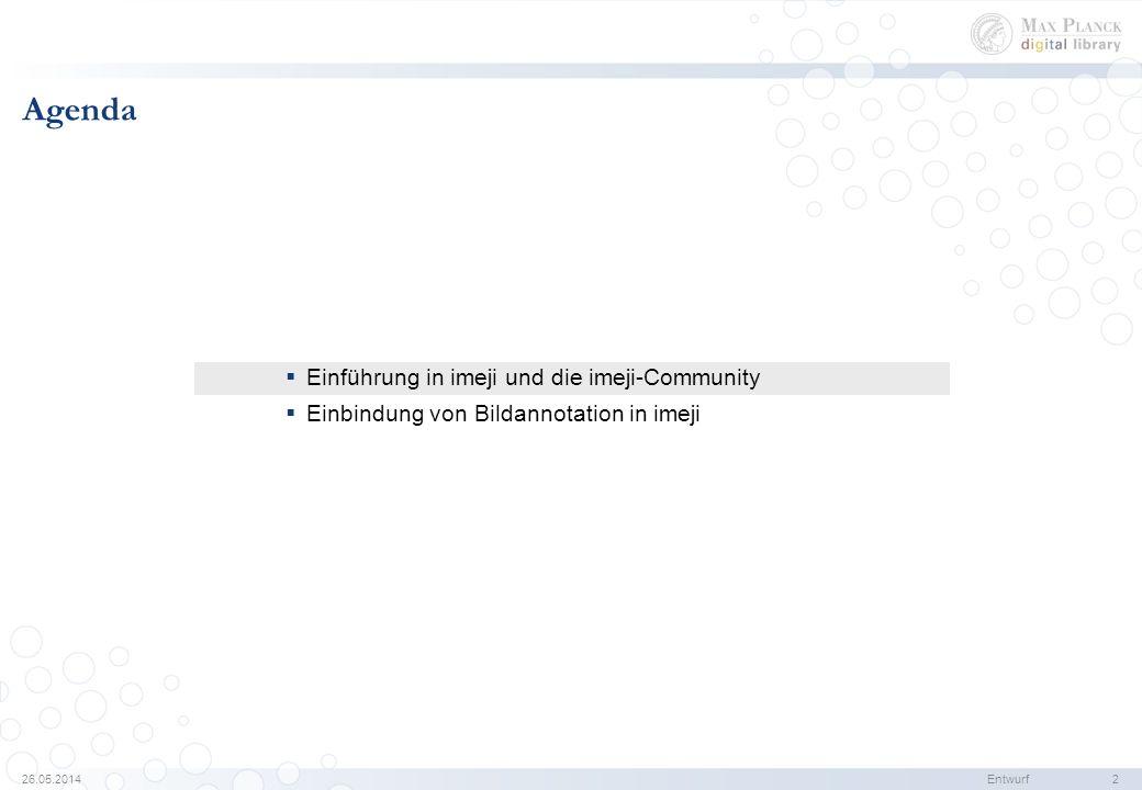 26.05.2014Entwurf 2 Agenda Einführung in imeji und die imeji-Community Einbindung von Bildannotation in imeji