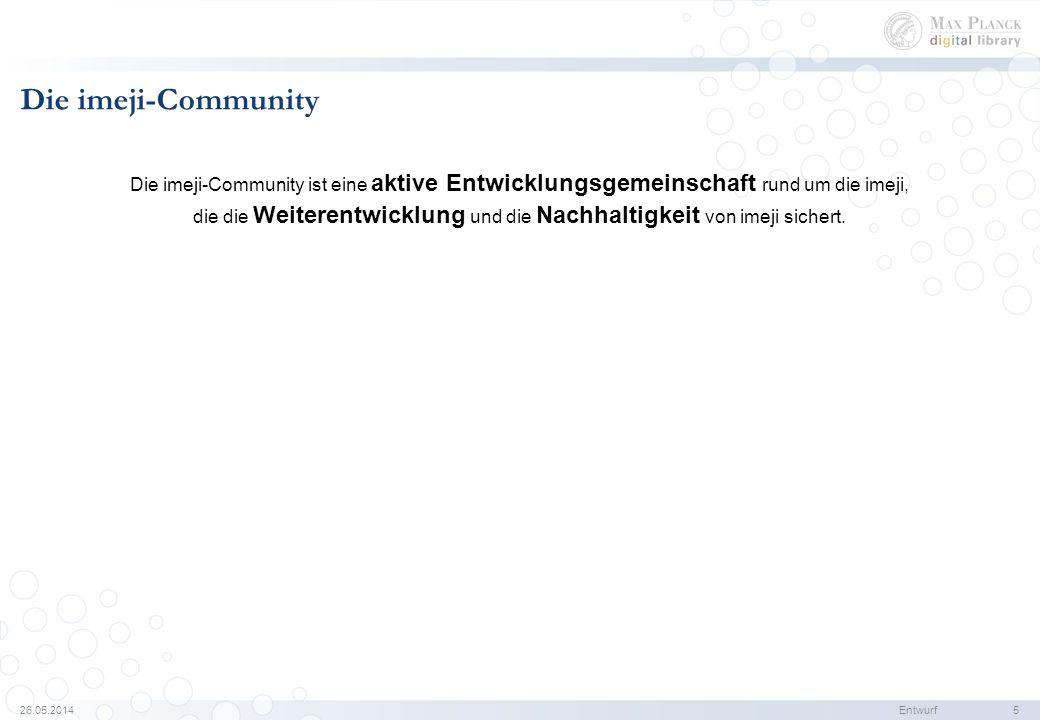 26.05.2014Entwurf 6 Die imeji-Community Die imeji-Community ist eine aktive Entwicklungsgemeinschaft rund um die imeji, die die Weiterentwicklung und die Nachhaltigkeit von imeji sichert.
