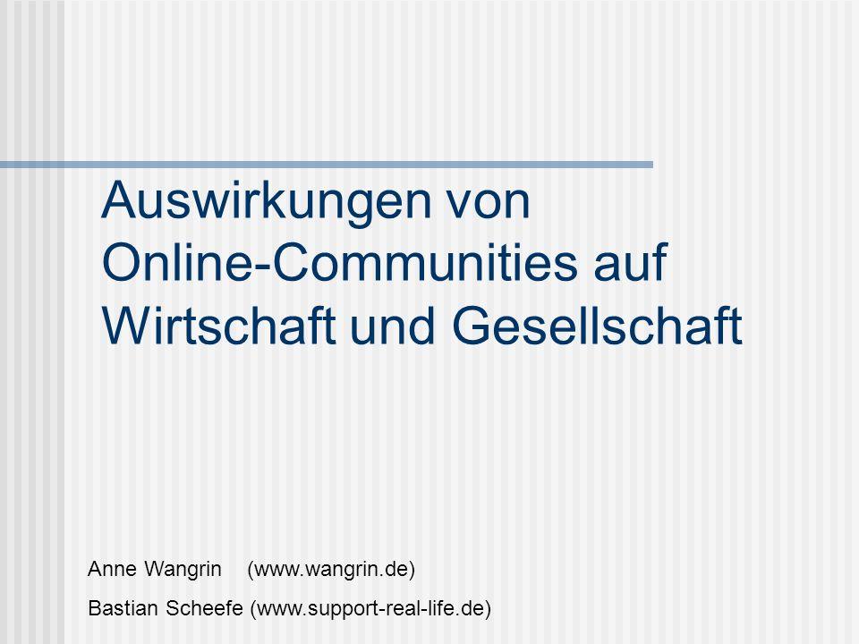 Auswirkungen von Online-Communities auf Wirtschaft und Gesellschaft Anne Wangrin (www.wangrin.de) Bastian Scheefe (www.support-real-life.de)