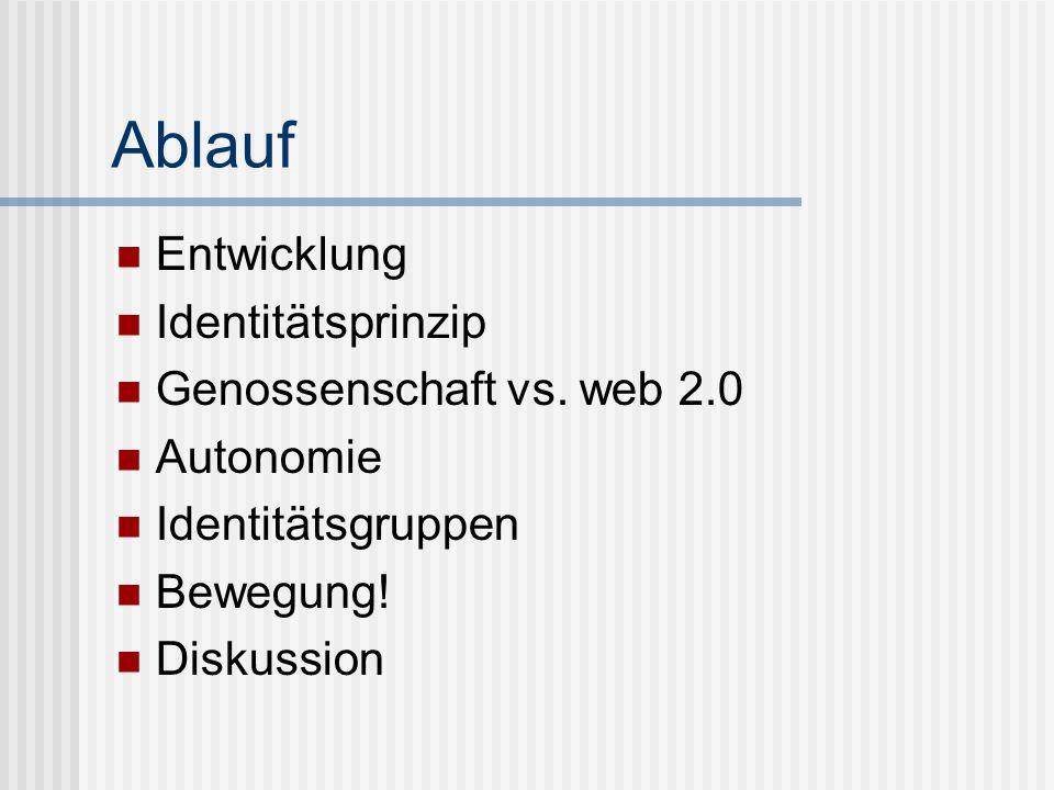 Ablauf Entwicklung Identitätsprinzip Genossenschaft vs. web 2.0 Autonomie Identitätsgruppen Bewegung! Diskussion