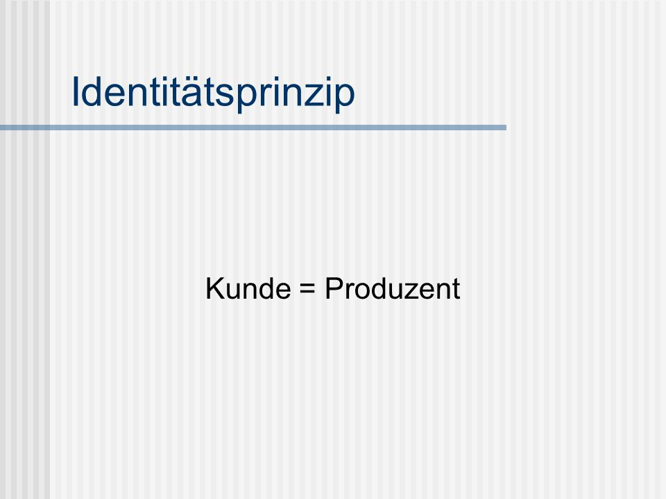Identitätsprinzip Kunde = Produzent
