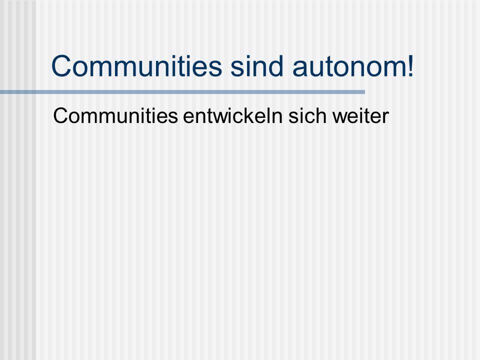 Communities sind autonom! Communities entwickeln sich weiter