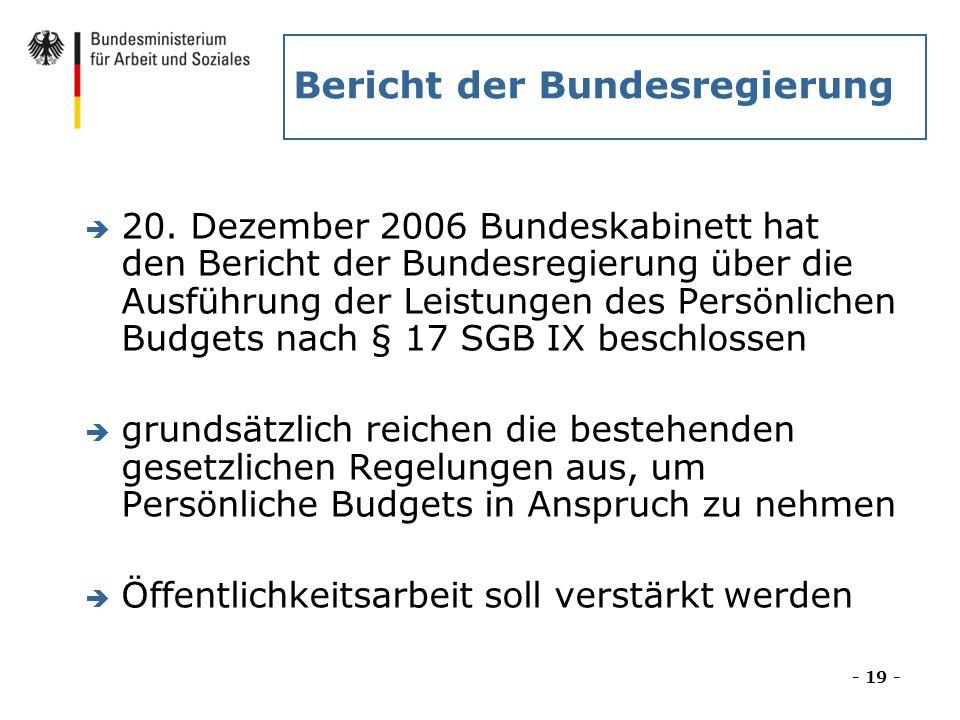 Bericht der Bundesregierung è 20. Dezember 2006 Bundeskabinett hat den Bericht der Bundesregierung über die Ausführung der Leistungen des Persönlichen