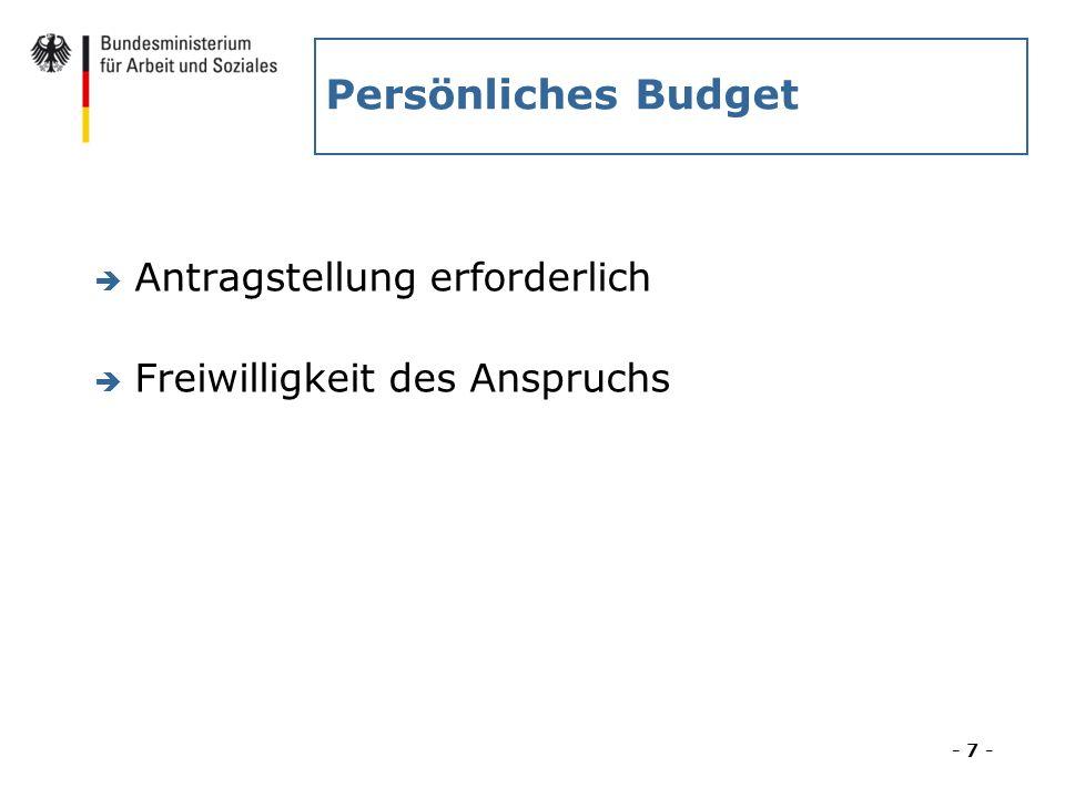 Persönliches Budget è Antragstellung erforderlich è Freiwilligkeit des Anspruchs - 7 -