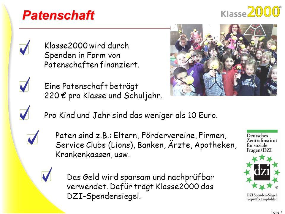 Folie 7 Patenschaft Klasse2000 wird durch Spenden in Form von Patenschaften finanziert. Paten sind z.B.: Eltern, Fördervereine, Firmen, Service Clubs