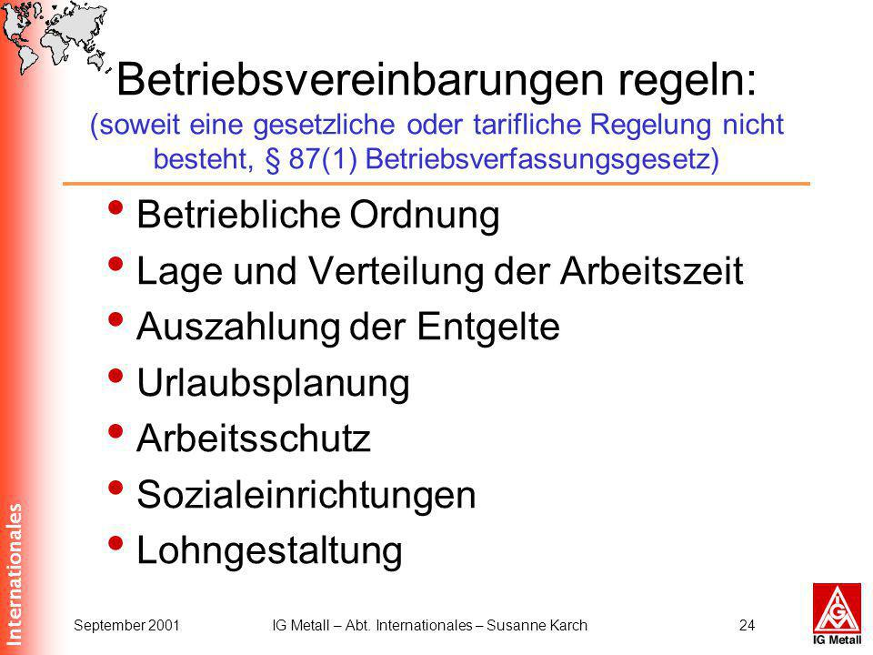 Internationales September 2001IG Metall – Abt. Internationales – Susanne Karch24 Betriebsvereinbarungen regeln: (soweit eine gesetzliche oder tariflic