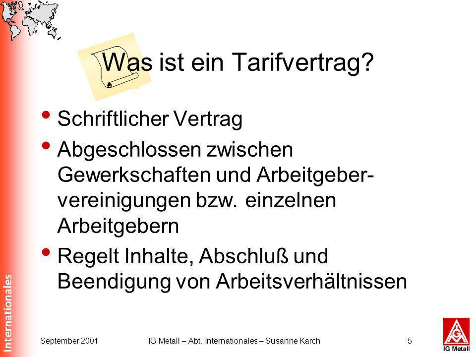 Internationales September 2001IG Metall – Abt. Internationales – Susanne Karch5 Was ist ein Tarifvertrag? Schriftlicher Vertrag Abgeschlossen zwischen