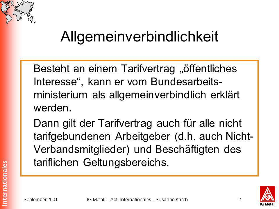 Internationales September 2001IG Metall – Abt. Internationales – Susanne Karch7 Allgemeinverbindlichkeit Besteht an einem Tarifvertrag öffentliches In