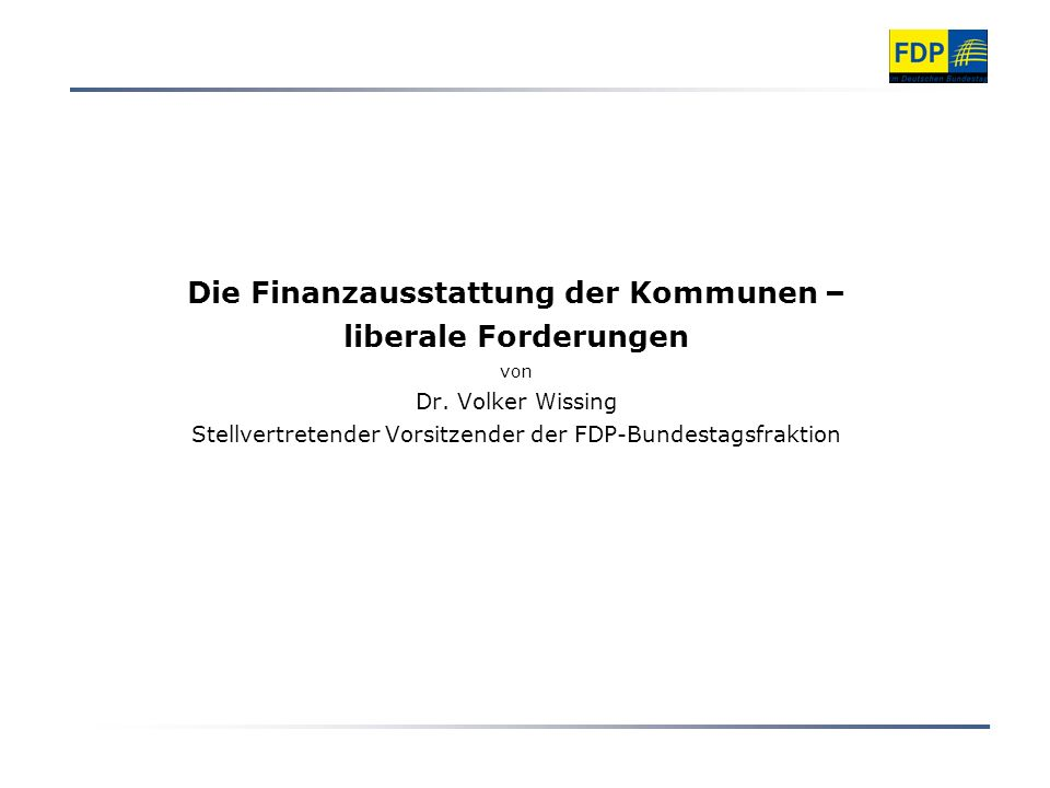 Die Finanzausstattung der Kommunen – liberale Forderungen von Dr.