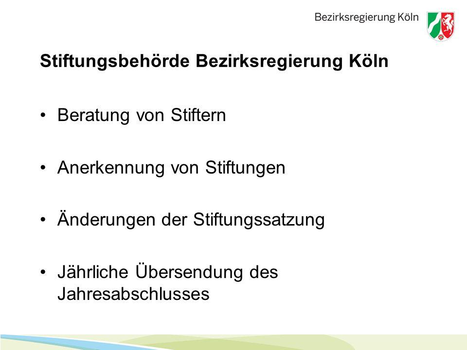 Stiftungsbehörde Bezirksregierung Köln Beratung von Stiftern Anerkennung von Stiftungen Änderungen der Stiftungssatzung Jährliche Übersendung des Jahr