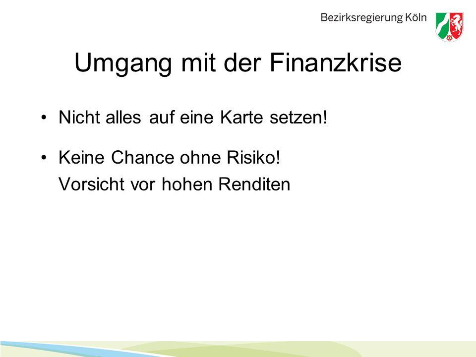 Umgang mit der Finanzkrise Nicht alles auf eine Karte setzen! Keine Chance ohne Risiko! Vorsicht vor hohen Renditen
