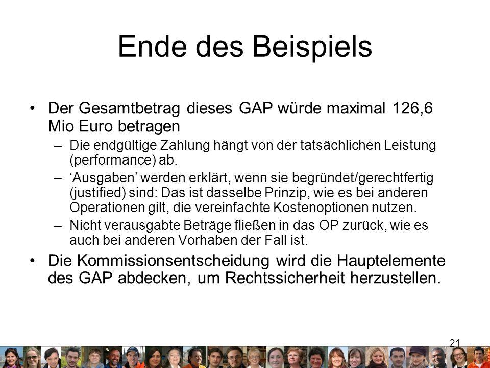 21 Ende des Beispiels Der Gesamtbetrag dieses GAP würde maximal 126,6 Mio Euro betragen –Die endgültige Zahlung hängt von der tatsächlichen Leistung (