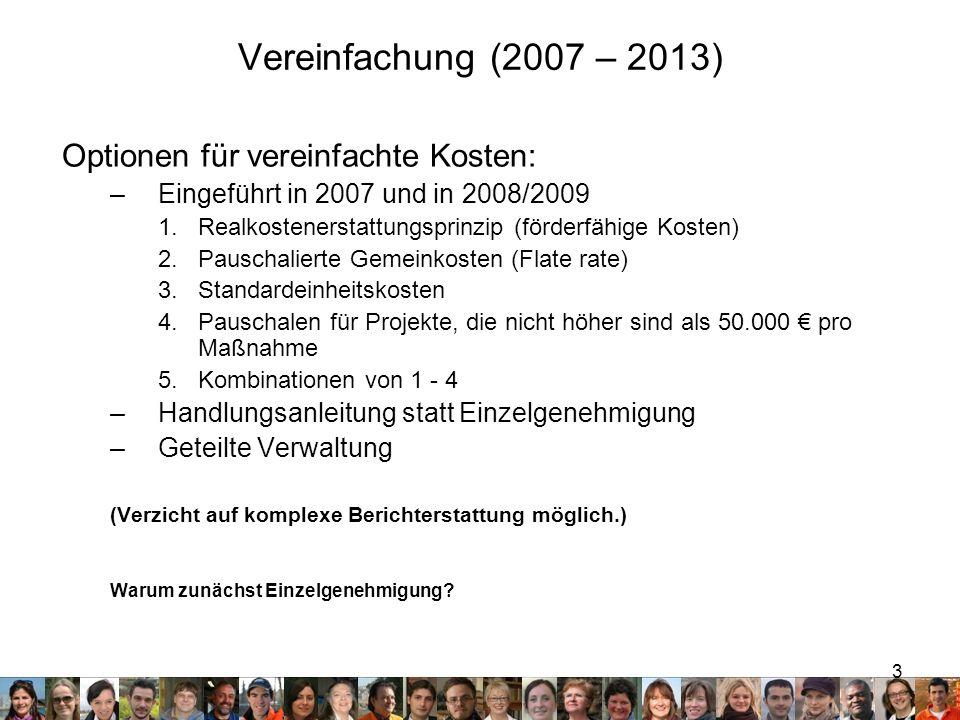 3 Vereinfachung (2007 – 2013) Optionen für vereinfachte Kosten: –Eingeführt in 2007 und in 2008/2009 1.Realkostenerstattungsprinzip (förderfähige Kost