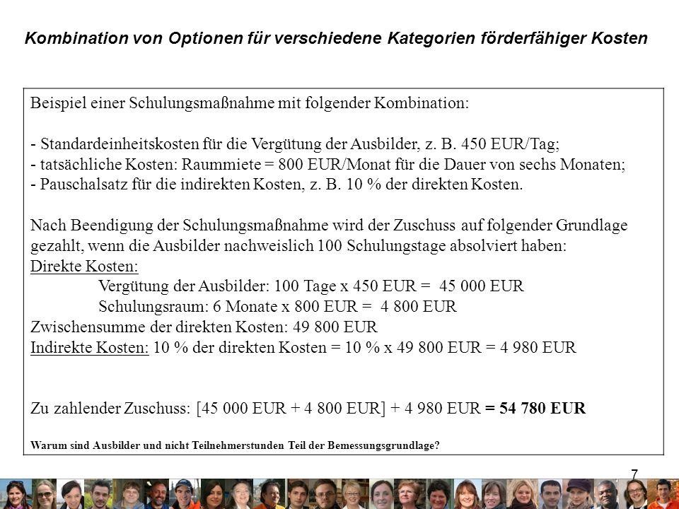 7 Kombination von Optionen für verschiedene Kategorien förderfähiger Kosten Beispiel einer Schulungsmaßnahme mit folgender Kombination: - Standardeinheitskosten für die Vergütung der Ausbilder, z.