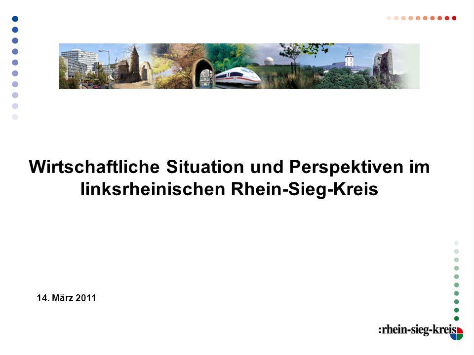 14. März 2011 Wirtschaftliche Situation und Perspektiven im linksrheinischen Rhein-Sieg-Kreis