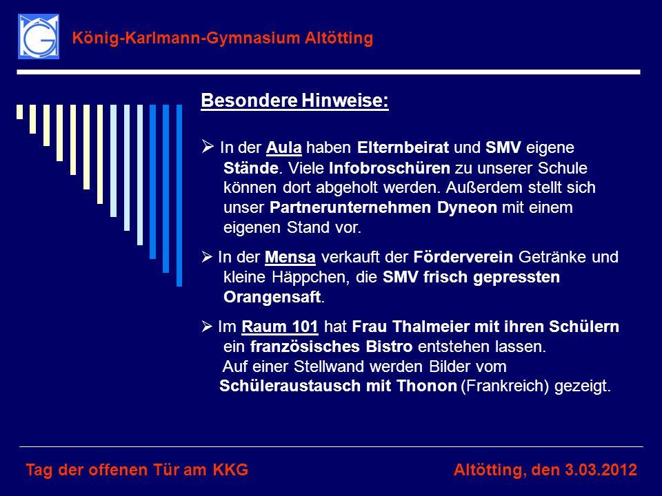 König-Karlmann-Gymnasium Altötting Tag der offenen Tür am KKGAltötting, den 3.03.2012 Besondere Hinweise: In der Aula haben Elternbeirat und SMV eigen