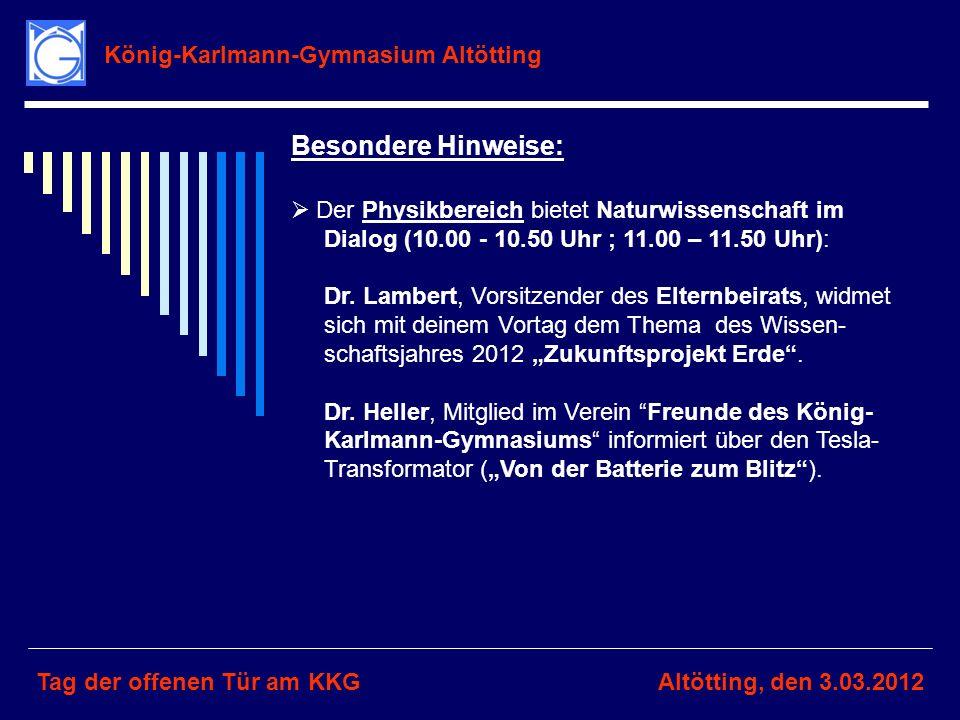 König-Karlmann-Gymnasium Altötting Tag der offenen Tür am KKGAltötting, den 3.03.2012 Besondere Hinweise: Der Physikbereich bietet Naturwissenschaft i