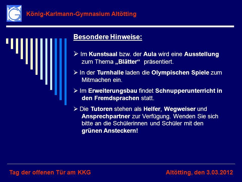 König-Karlmann-Gymnasium Altötting Tag der offenen Tür am KKGAltötting, den 3.03.2012 Besondere Hinweise: Im Kunstsaal bzw. der Aula wird eine Ausstel