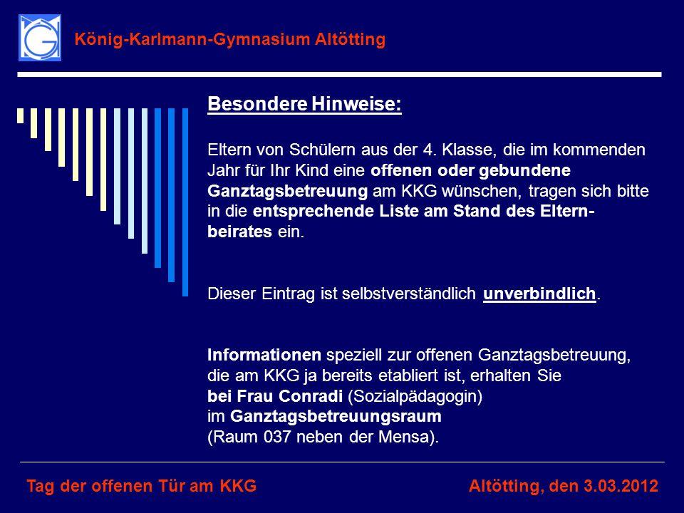 König-Karlmann-Gymnasium Altötting Tag der offenen Tür am KKGAltötting, den 3.03.2012 Besondere Hinweise: Eltern von Schülern aus der 4. Klasse, die i
