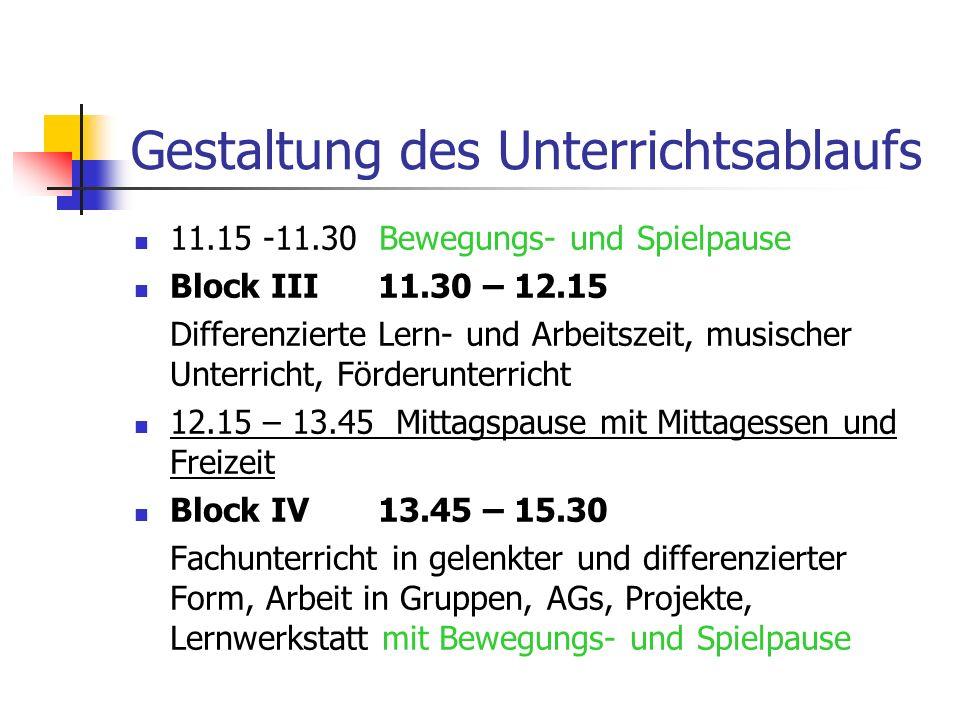 Gestaltung des Unterrichtsablaufs 11.15 -11.30 Bewegungs- und Spielpause Block III 11.30 – 12.15 Differenzierte Lern- und Arbeitszeit, musischer Unter