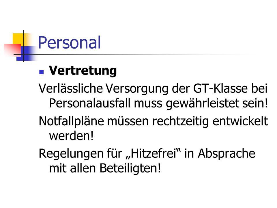 Personal Vertretung Verlässliche Versorgung der GT-Klasse bei Personalausfall muss gewährleistet sein! Notfallpläne müssen rechtzeitig entwickelt werd