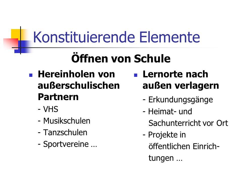 Konstituierende Elemente Hereinholen von außerschulischen Partnern - VHS - Musikschulen - Tanzschulen - Sportvereine … Lernorte nach außen verlagern -