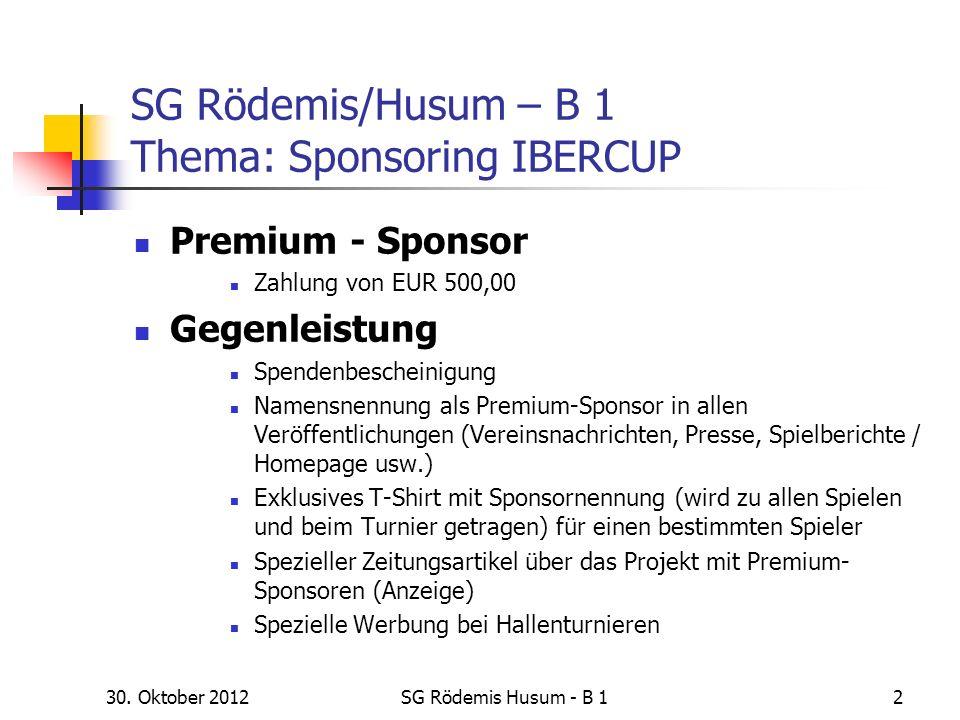 30. Oktober 2012SG Rödemis Husum - B 12 SG Rödemis/Husum – B 1 Thema: Sponsoring IBERCUP Premium - Sponsor Zahlung von EUR 500,00 Gegenleistung Spende