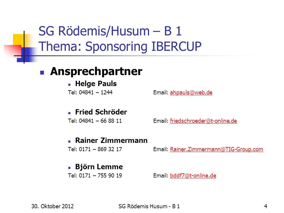 30. Oktober 2012SG Rödemis Husum - B 14 SG Rödemis/Husum – B 1 Thema: Sponsoring IBERCUP Ansprechpartner Helge Pauls Tel: 04841 – 1244Email: ahpauls@w