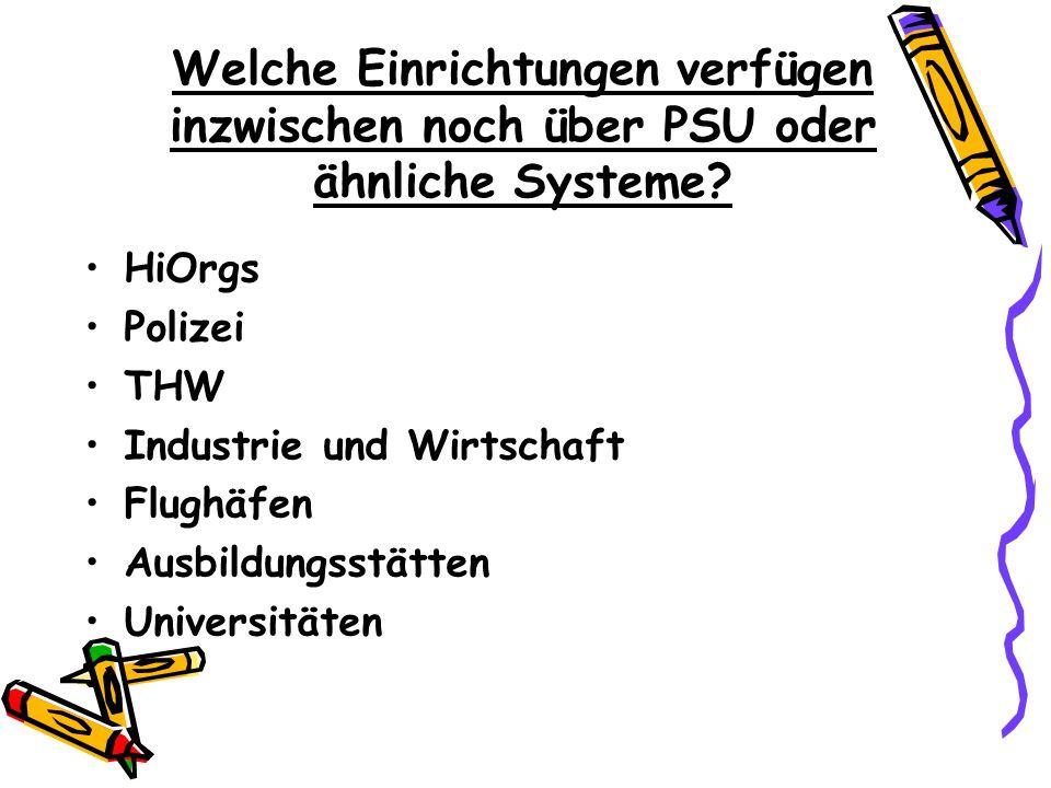 Welche Einrichtungen verfügen inzwischen noch über PSU oder ähnliche Systeme? HiOrgs Polizei THW Industrie und Wirtschaft Flughäfen Ausbildungsstätten