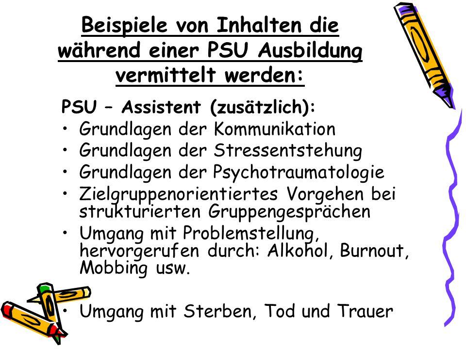 Beispiele von Inhalten die während einer PSU Ausbildung vermittelt werden: PSU – Assistent (zusätzlich): Grundlagen der Kommunikation Grundlagen der S