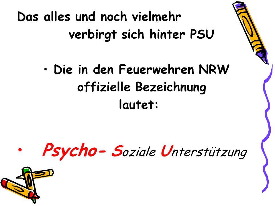 Das alles und noch vielmehr verbirgt sich hinter PSU Die in den Feuerwehren NRW offizielle Bezeichnung lautet: Psycho- S oziale U nterstützung