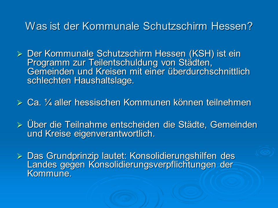Was ist der Kommunale Schutzschirm Hessen? Der Kommunale Schutzschirm Hessen (KSH) ist ein Programm zur Teilentschuldung von Städten, Gemeinden und Kr