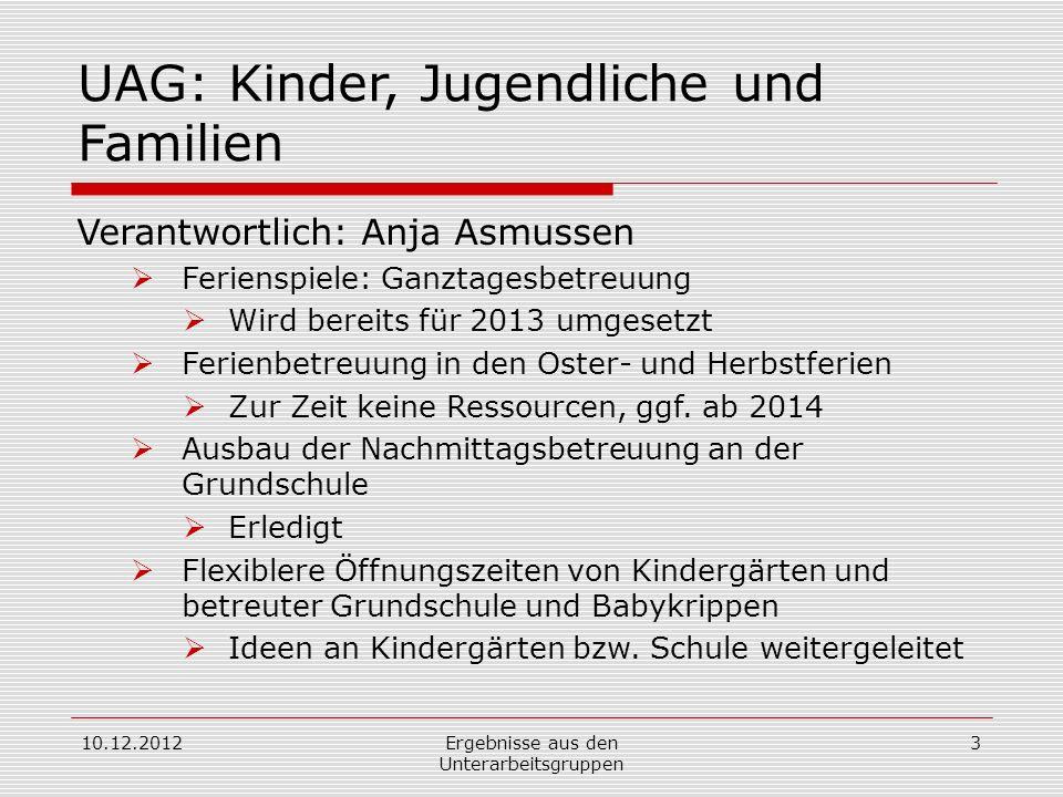 10.12.2012Ergebnisse aus den Unterarbeitsgruppen 3 UAG: Kinder, Jugendliche und Familien Verantwortlich: Anja Asmussen Ferienspiele: Ganztagesbetreuun