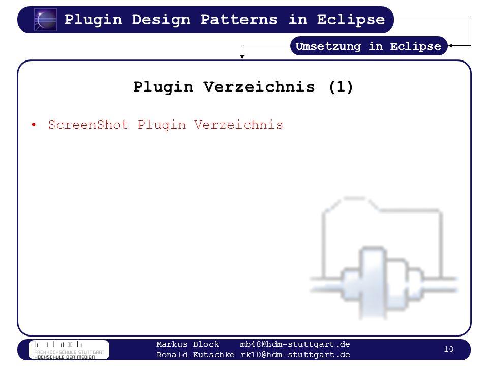 Plugin Design Patterns in Eclipse Markus Block mb48@hdm-stuttgart.de Ronald Kutschke rk10@hdm-stuttgart.de 10 Plugin Verzeichnis (1) ScreenShot Plugin