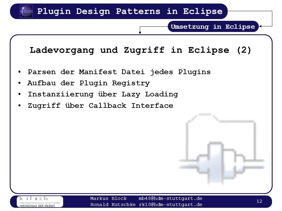 Plugin Design Patterns in Eclipse Markus Block mb48@hdm-stuttgart.de Ronald Kutschke rk10@hdm-stuttgart.de 12 Ladevorgang und Zugriff in Eclipse (2) P