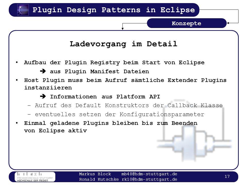 Plugin Design Patterns in Eclipse Markus Block mb48@hdm-stuttgart.de Ronald Kutschke rk10@hdm-stuttgart.de 17 Ladevorgang im Detail Aufbau der Plugin