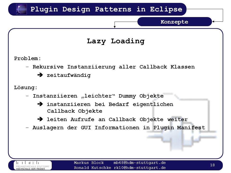 Plugin Design Patterns in Eclipse Markus Block mb48@hdm-stuttgart.de Ronald Kutschke rk10@hdm-stuttgart.de 18 Lazy Loading Problem: –Rekursive Instanz