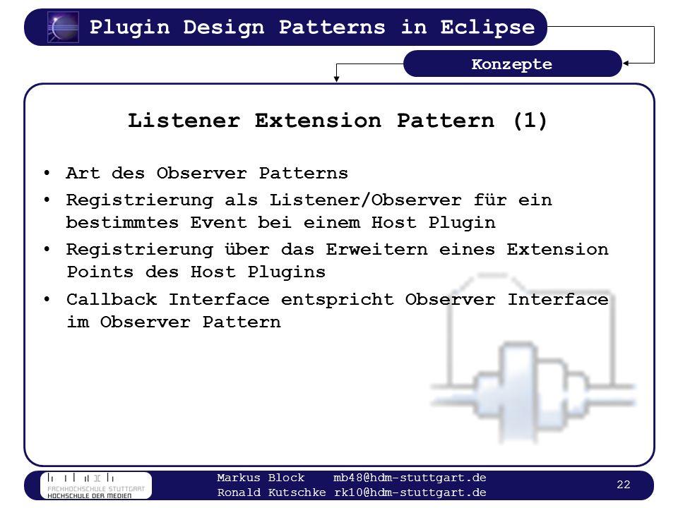 Plugin Design Patterns in Eclipse Markus Block mb48@hdm-stuttgart.de Ronald Kutschke rk10@hdm-stuttgart.de 22 Listener Extension Pattern (1) Art des O