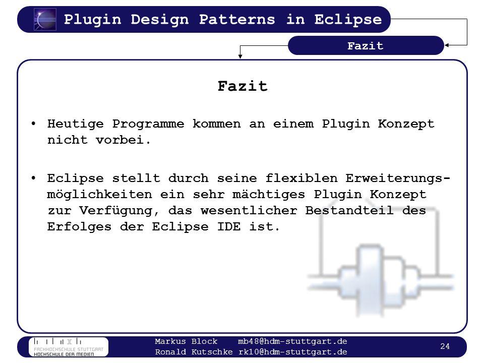 Plugin Design Patterns in Eclipse Markus Block mb48@hdm-stuttgart.de Ronald Kutschke rk10@hdm-stuttgart.de 24 Fazit Heutige Programme kommen an einem