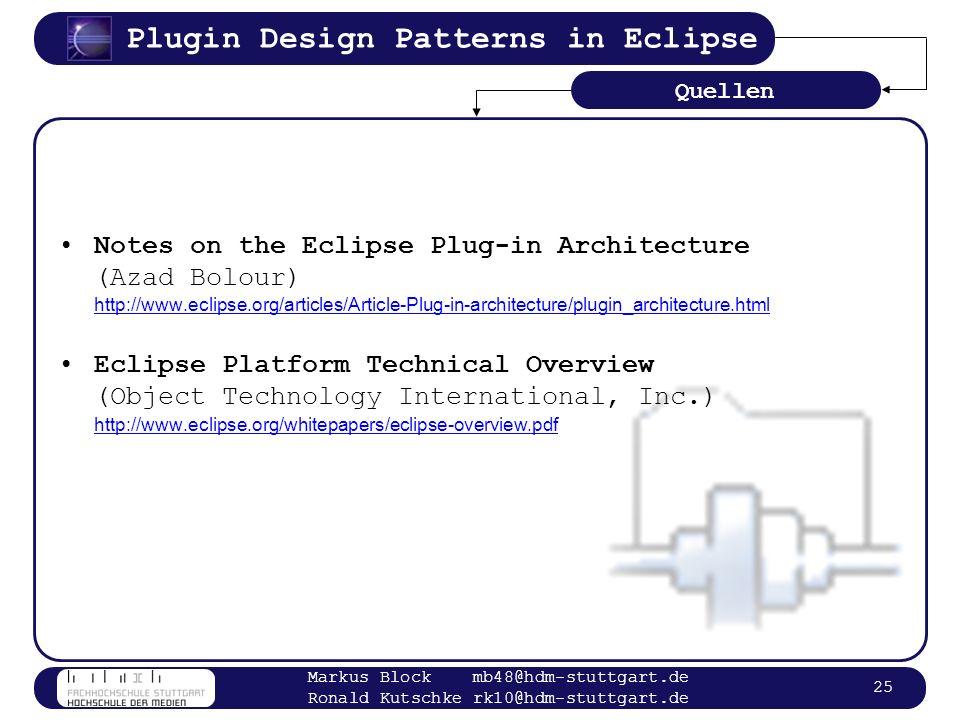 Plugin Design Patterns in Eclipse Markus Block mb48@hdm-stuttgart.de Ronald Kutschke rk10@hdm-stuttgart.de 25 Notes on the Eclipse Plug-in Architectur
