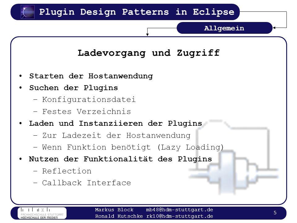 Plugin Design Patterns in Eclipse Markus Block mb48@hdm-stuttgart.de Ronald Kutschke rk10@hdm-stuttgart.de 6 Beispiel 1 Berechnungsklasse Rechenoperationen als Plugins Festes Plugin Verzeichnis Plugins werden zur Ladezeit der Hostanwendung geladen Suchen der Methoden über Reflection Beispiele