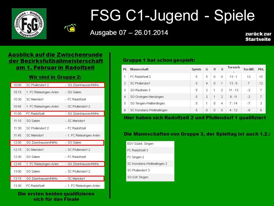 FSG E-Jugend - NEWS Ausgabe 4 – 28.11.2009 2 zurück zur Startseite FSG C1-Jugend - Spiele Ausgabe 07 – 26.01.2014 Ausblick auf die Zwischenrunde der Bezirksfußballmeisterschaft am 1.