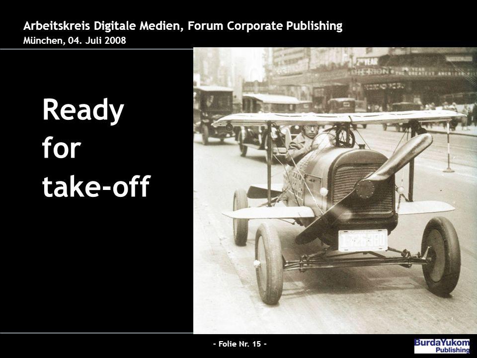 - Folie Nr. 15 - Jobs 2.0 - Der neue Hybrid-Redakteur bei Burda Ready for take-off 26.03.2008 – Der digitale Publizist Arbeitskreis Digitale Medien, F