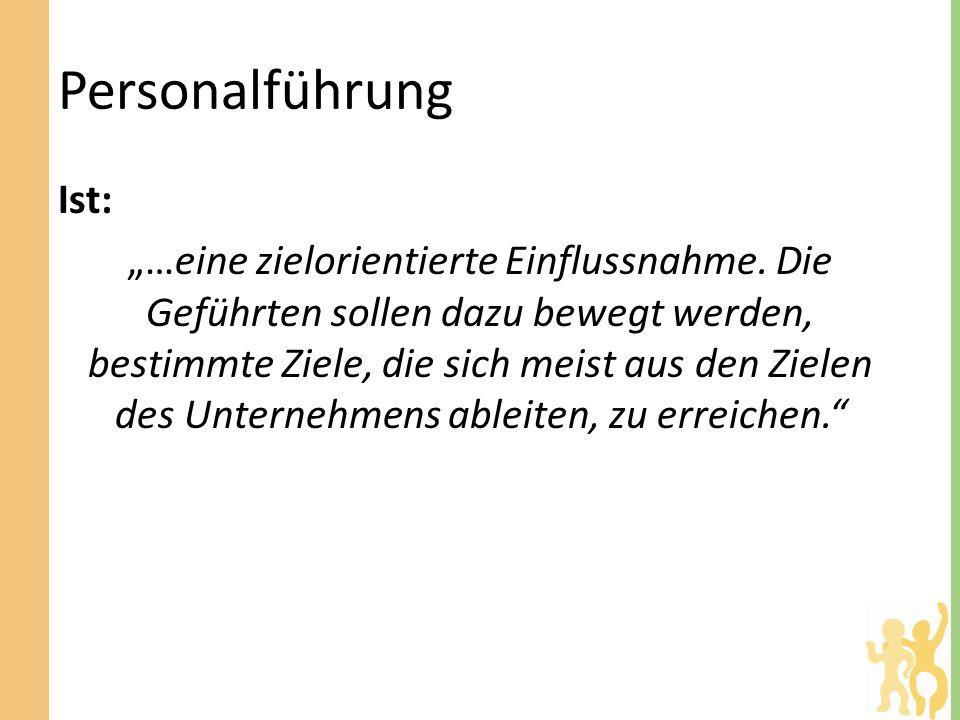 Personalführung Ist: …eine zielorientierte Einflussnahme.