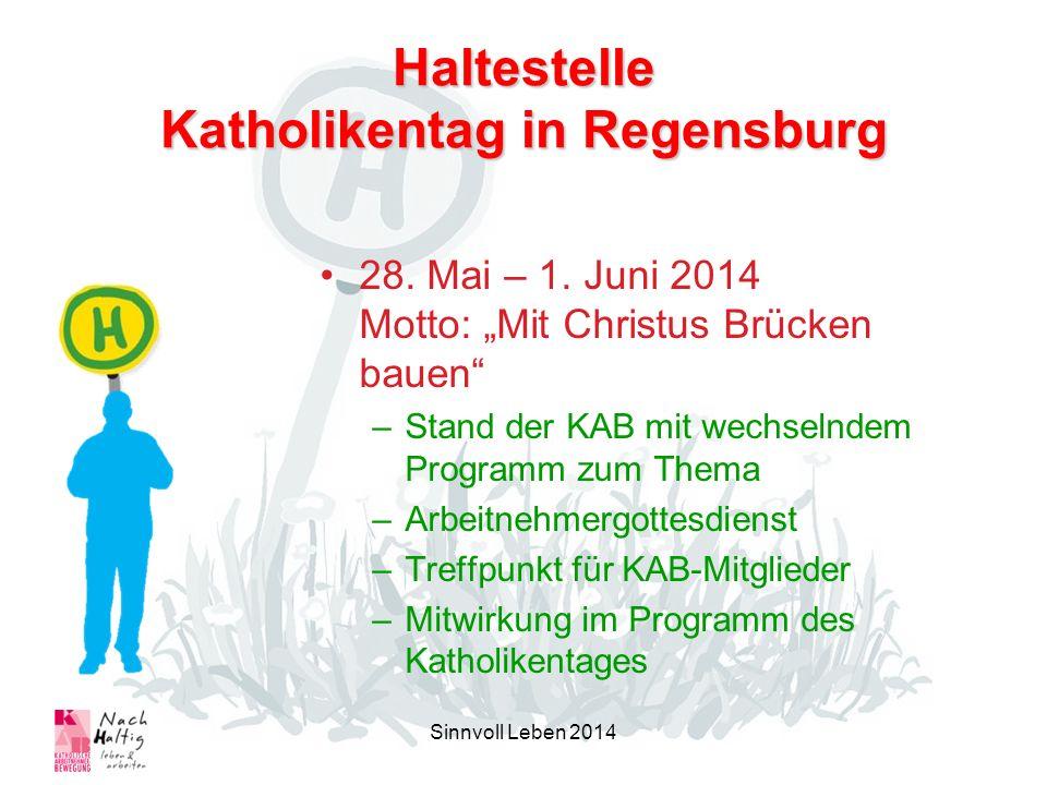 Haltestelle Katholikentag in Regensburg 28. Mai – 1. Juni 2014 Motto: Mit Christus Brücken bauen –Stand der KAB mit wechselndem Programm zum Thema –Ar