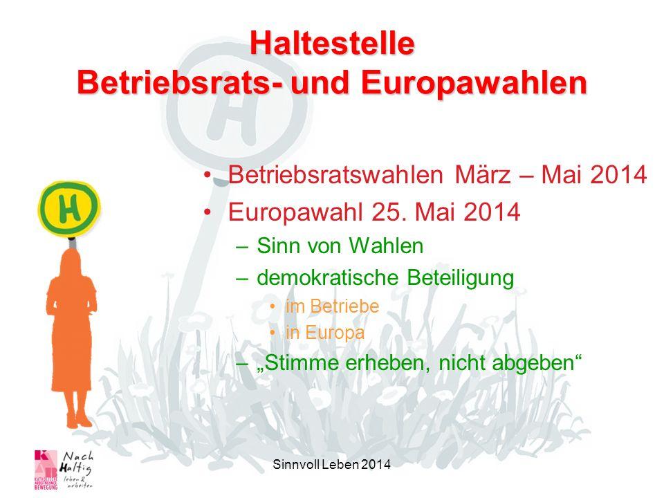 Haltestelle Betriebsrats- und Europawahlen Betriebsratswahlen März – Mai 2014 Europawahl 25. Mai 2014 –Sinn von Wahlen –demokratische Beteiligung im B